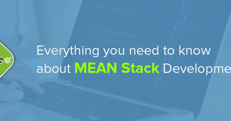 Why Mean Stack Development has to be your Next Project Technology?