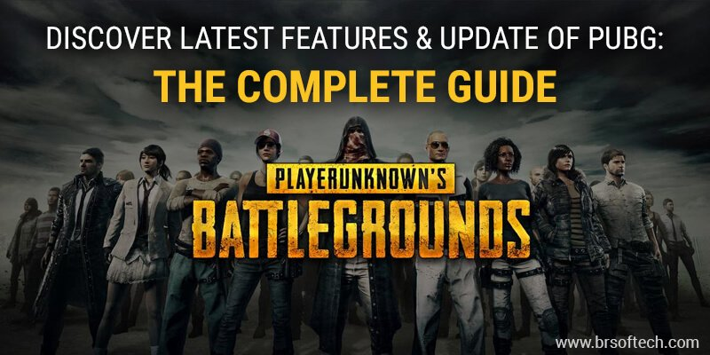 Discover Latest Features & Update of PUBG: The Complete Guide | BR Softech