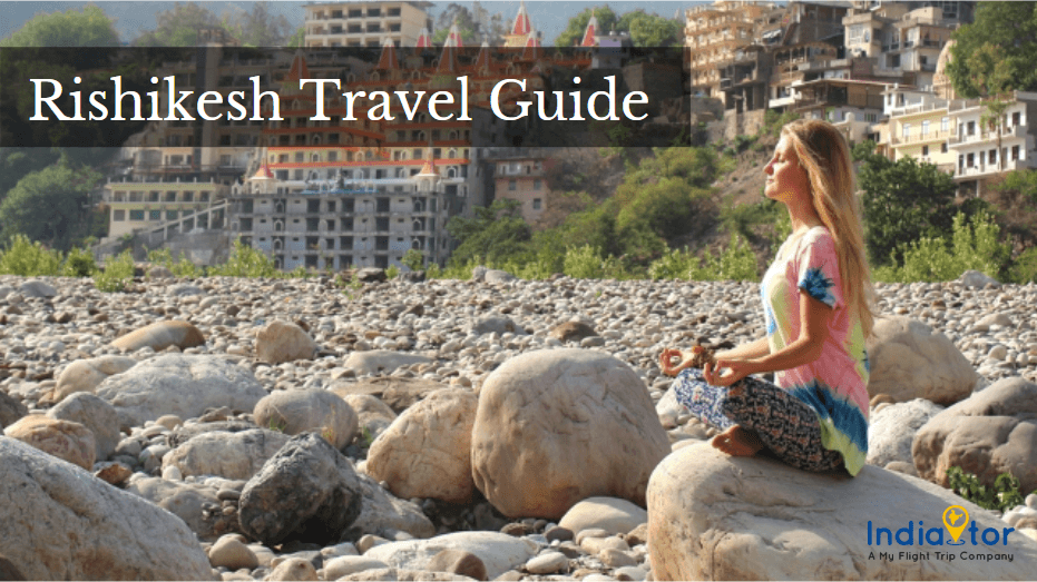 Planning A Trip For A Few Days? Rishikesh Is The Answer