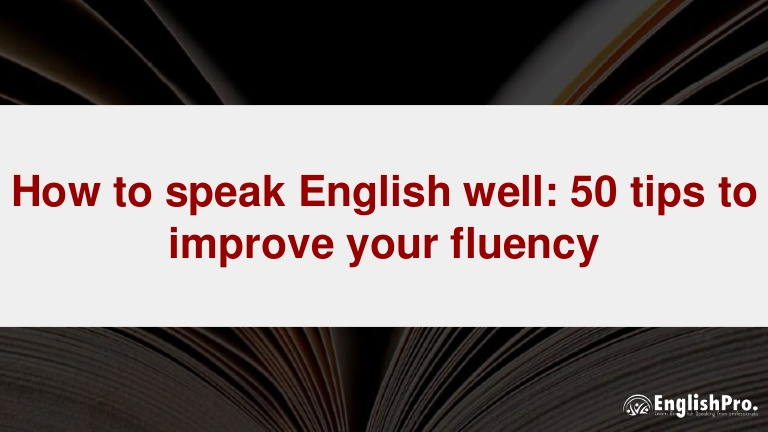 How to speak english well  50 tips to improve your fluency
