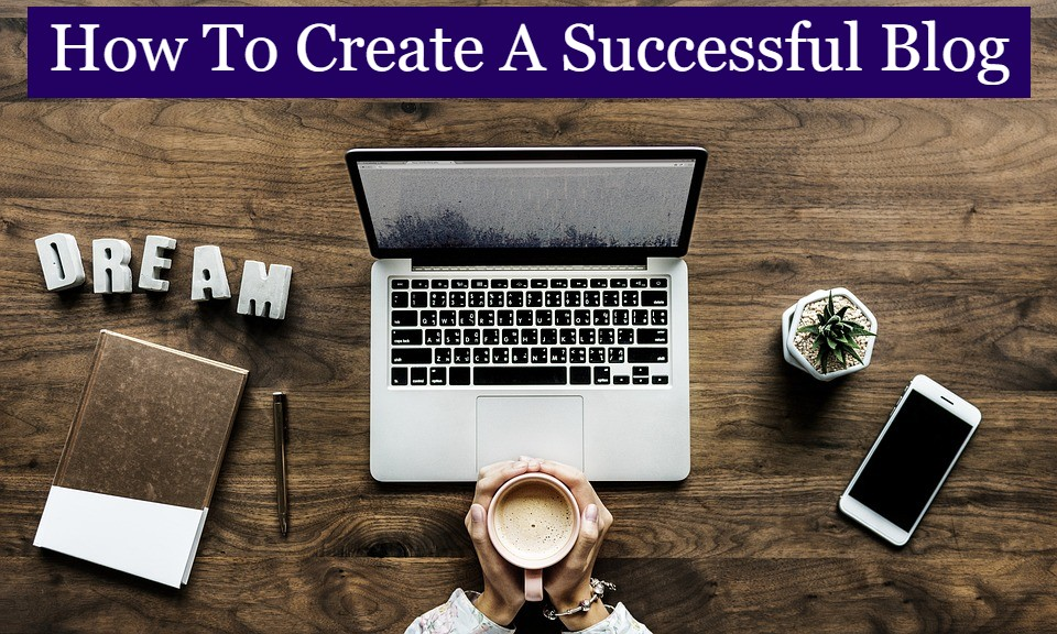 How To Create A Successful Blog | Blogging Help.com