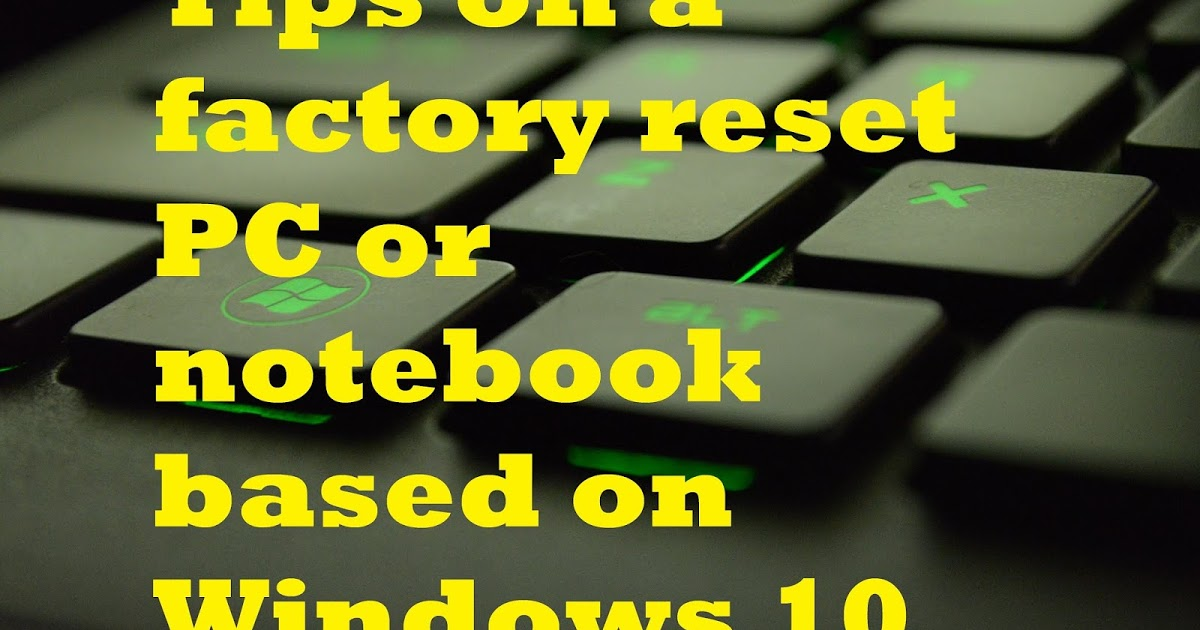 Tips on a factory reset PC or notebook based on Windows 10  you must know it!!!