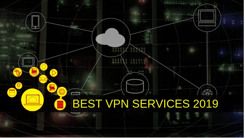 The Best VPN Services 2019 By Speed, Secure, Service, Support & Cost