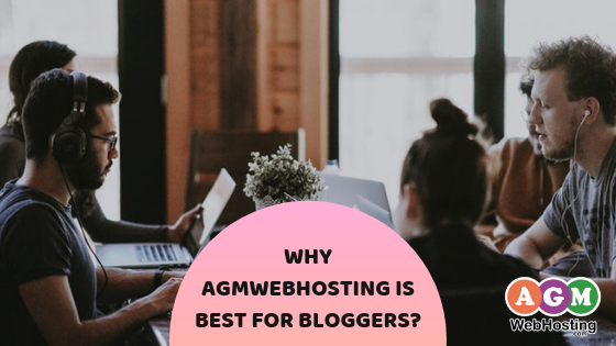 Why AGMWebHosting is best for bloggers? | AGM Web Hosting