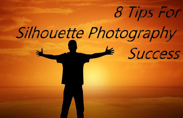 8 Tips For Silhouette Photography Success - try-photography.com