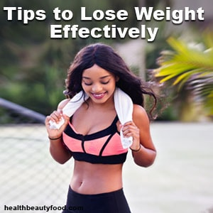 Tips to Lose Weight Effectively - healthbeautyfood.com