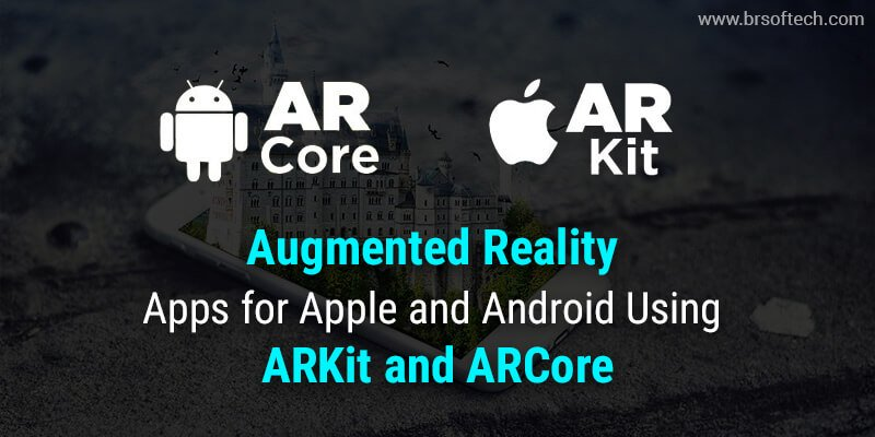 Best Augmented Reality Apps for Apple and Android Using ARKit and ARCore | BR Softech