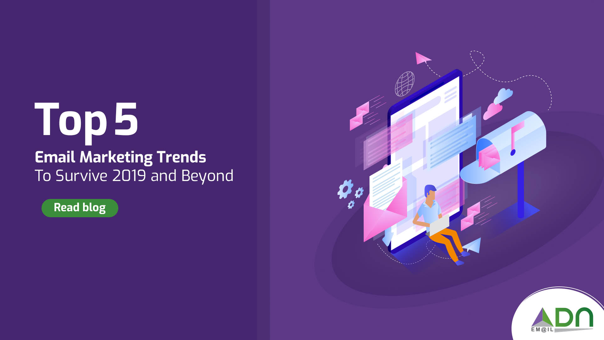 Top 5 Email Marketing Trends To Survive 2019 and Beyond - ADN Email