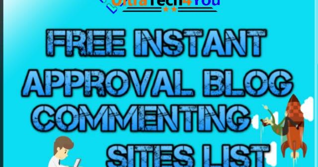 Instant Approval Blog Commenting Sites List - UltraTech4You