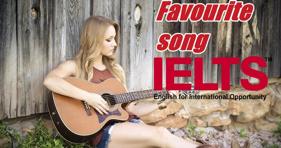 Talk about your favourite song-Ielts speaking cue card  topics 2019 - Ielts speaking topic   Ielts speaking cue cards sample answers  