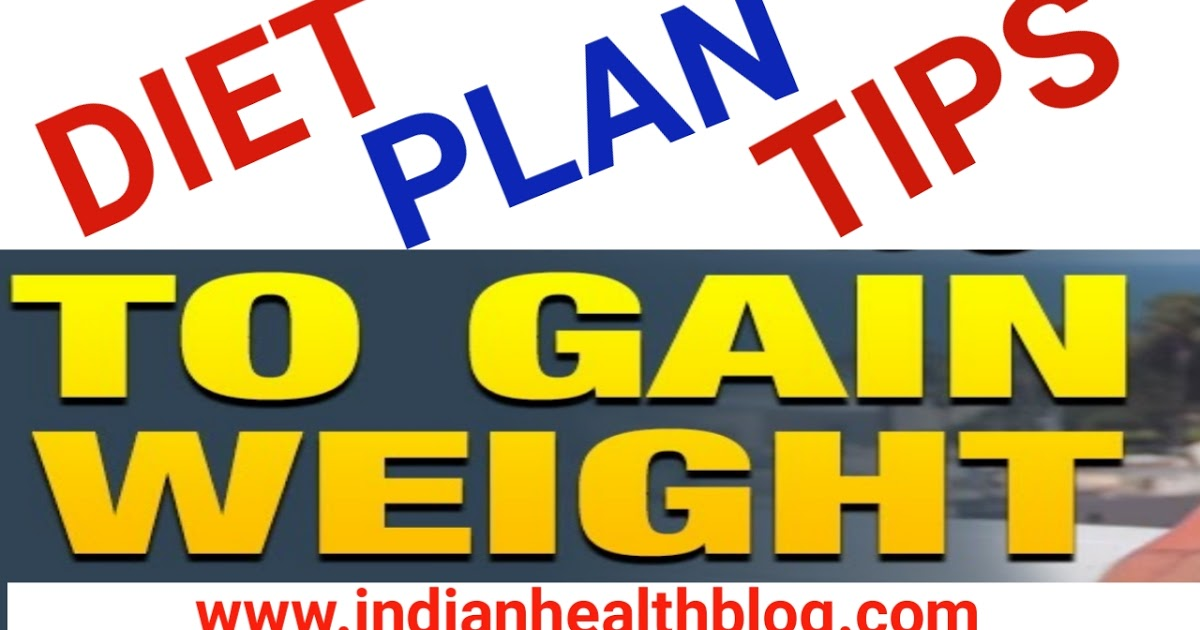 Diet Plan Tips to Gain Weight - Indianhealthblog