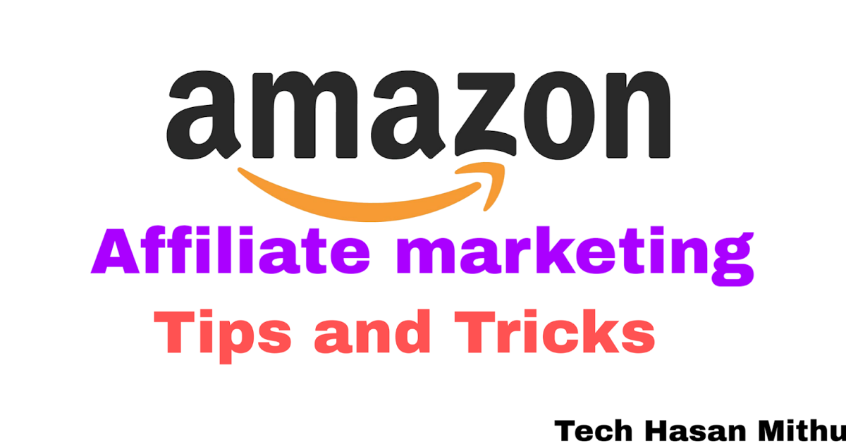 Amazon Affiliate Marketing : How to increase Affiliate Earning | Tech Hasan Mithu | A Blogger and digital marketing Blog