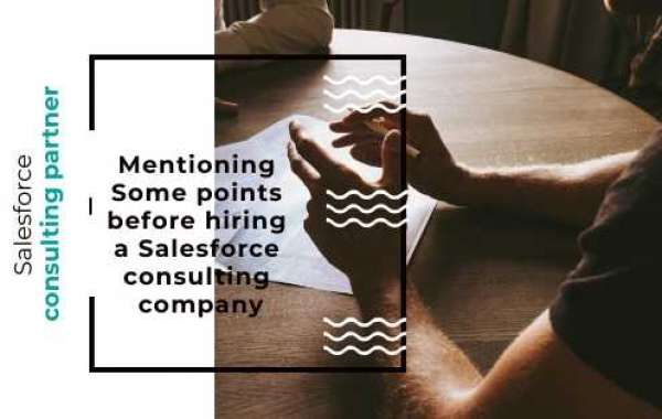 Mentioning Some points before hiring a Salesforce consulting company