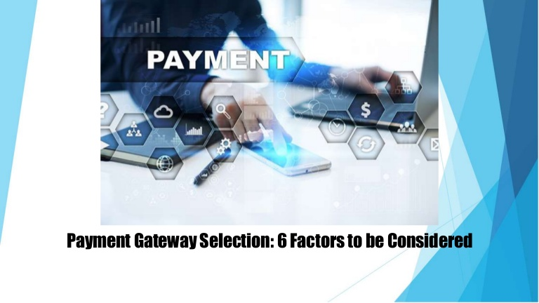 Payment Gateway Selection: 6 Factors to be Considered