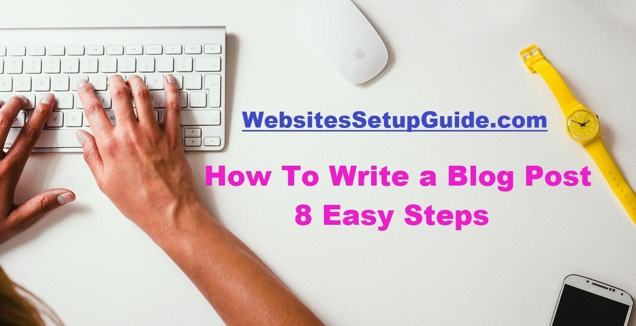 How To Write a Blog Post In 8 Easy Steps » Websites Setup Guide