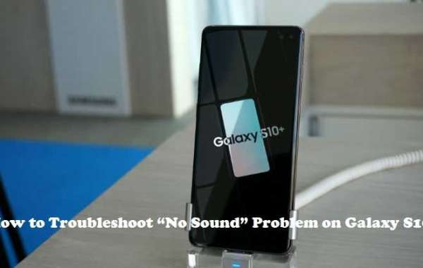 "How to Troubleshoot ""No Sound"" Problem on Galaxy S10?"