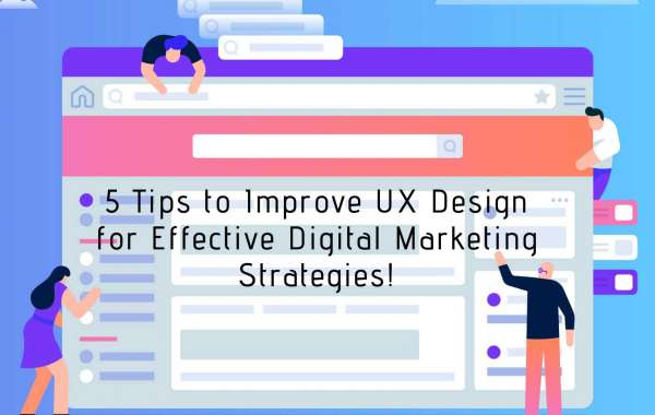 5 Tips to Improve UX Design for Effective Digital Marketing Strategies!