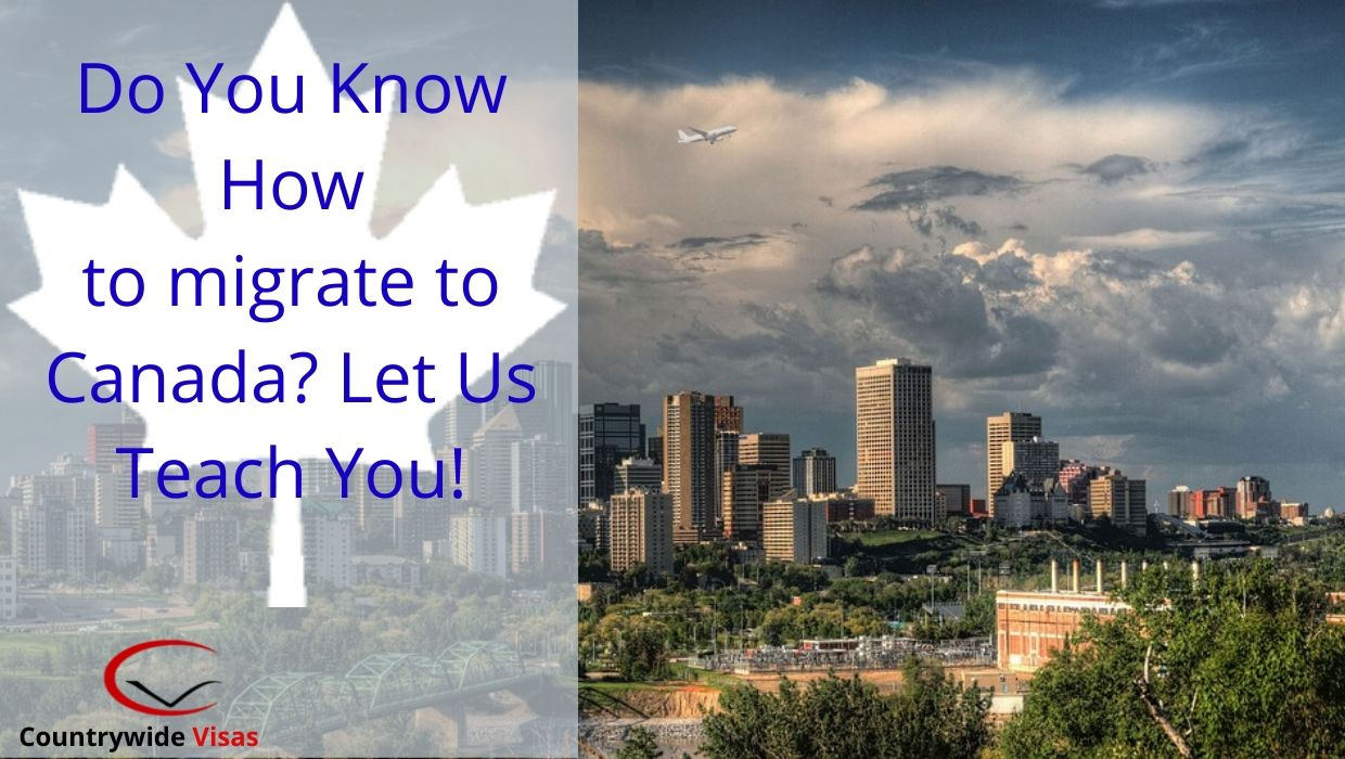 Do You Know How to migrate to Canada? Let Us Teach You!