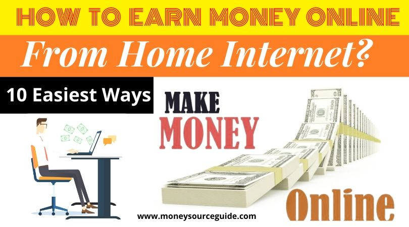 How to Earn Money Online From Home Internet? 10 Easiest Ways