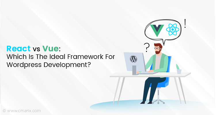 React vs Vue: Which is the ideal framework for Wordpress development?