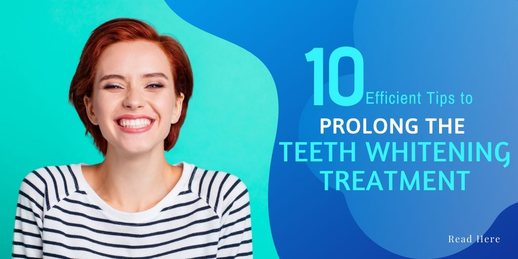 10 Efficient Tips to Prolong the Teeth Whitening Treatment