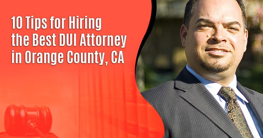 Robert Miller & Associates: 10 Tips for Hiring the Best DUI Attorney in Orange County, CA