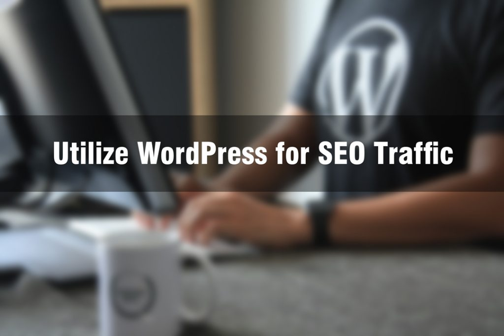 How to Utilize WordPress for SEO Traffic ? | Blogger Tricks