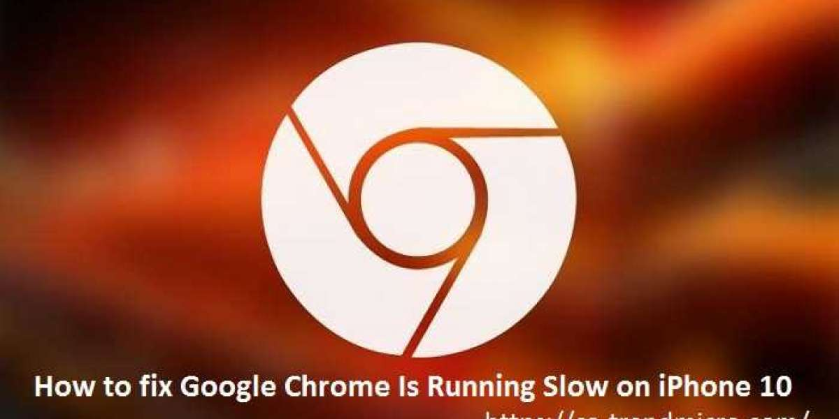 How to fix Google Chrome Is Running Slow on iPhone 10