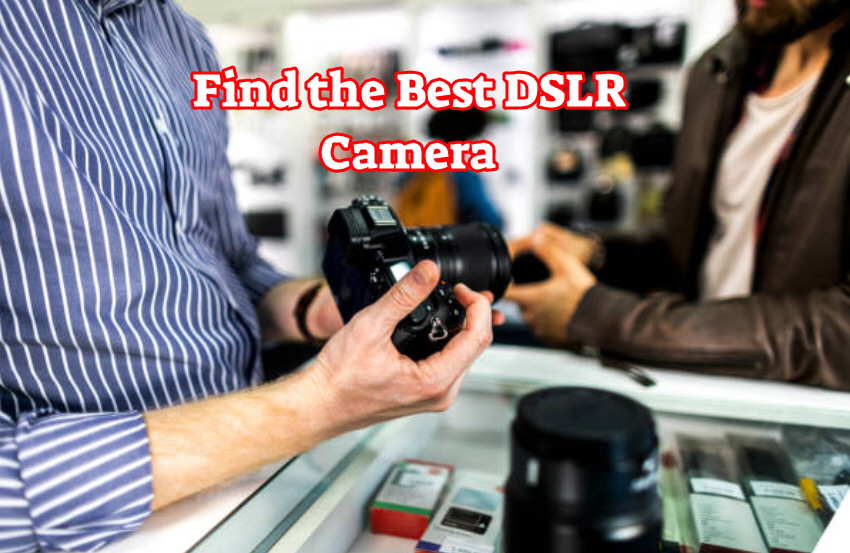 How to Find the Best DSLR Camera For Your Needs - BloggerAli | Technology Blog - Best Tech Blog Site