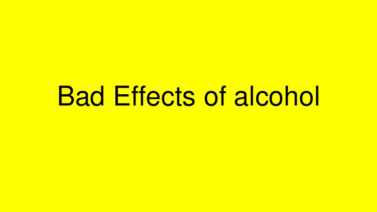 Bad effects of alcohol