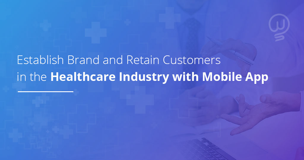 How to Establish Brand and Retain Customers in the Healthcare Industry with Mobile App? | Way2smile