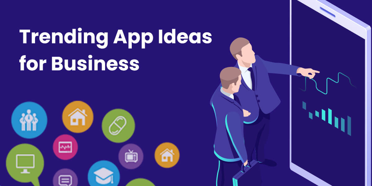 Trending Mobile App Creation Ideas for Business in 2020