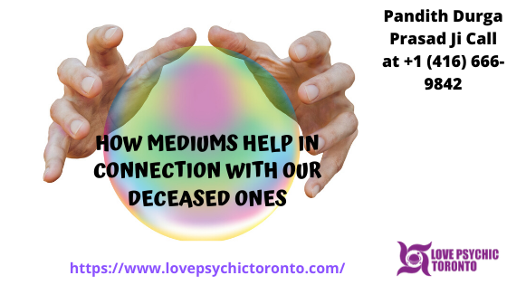 HOW MEDIUMS HELP IN CONNECTION WITH OUR DECEASED ONES