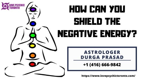 HOW CAN YOU SHIELD THE NEGATIVE ENERGY? – Love Psychic Toronto