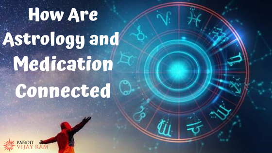 How Are Astrology and Medication Connected - Pandit Vijayram - Medium