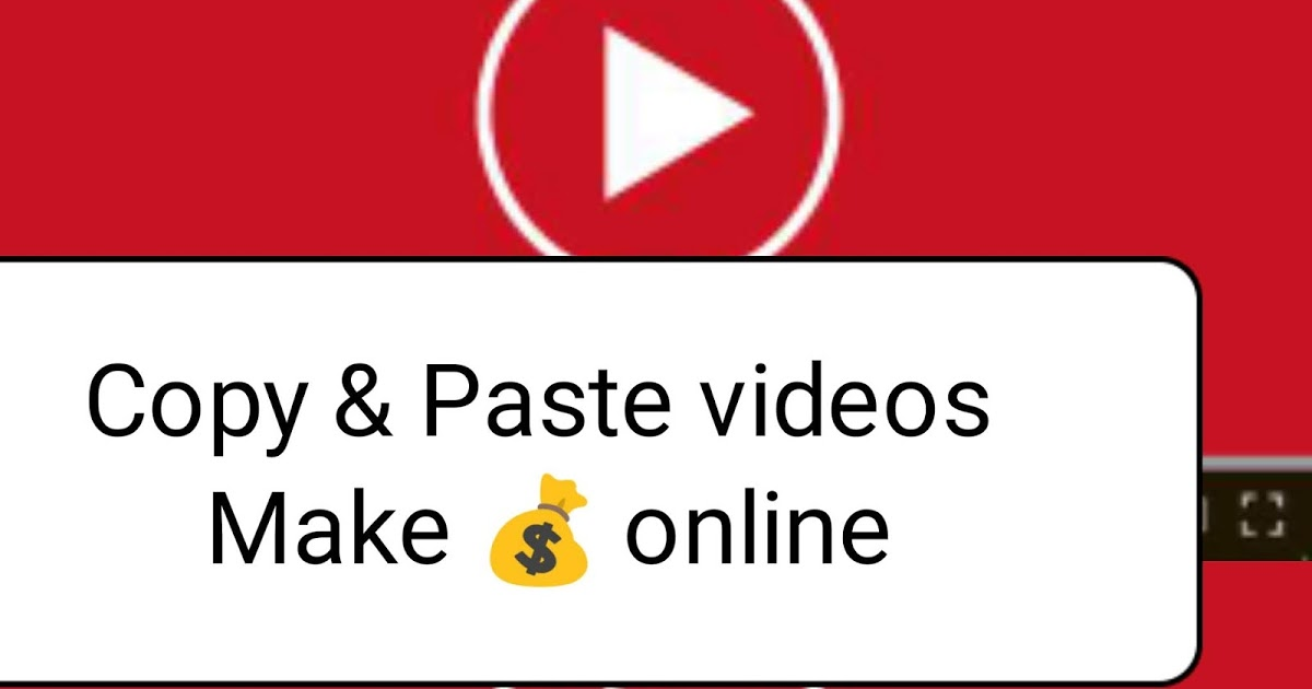 Copy & Paste videos and make money online with YouTube.