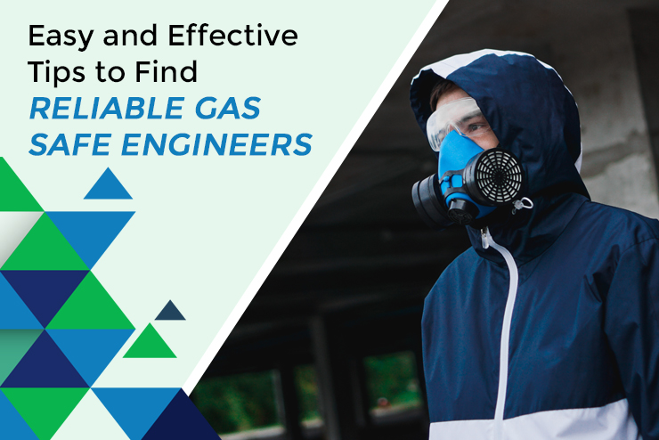 Easy and Effective Tips to Find Reliable Gas Safe Engineers