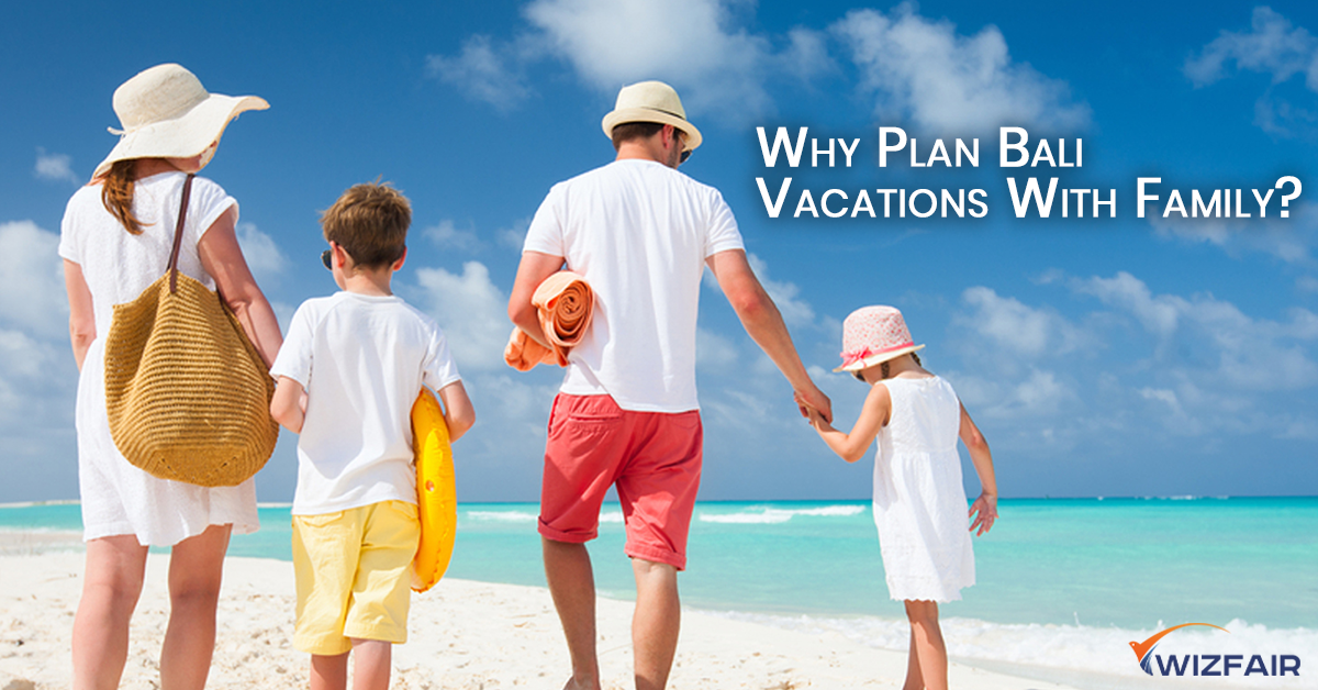 Why Plan Bali Vacations With Family?
