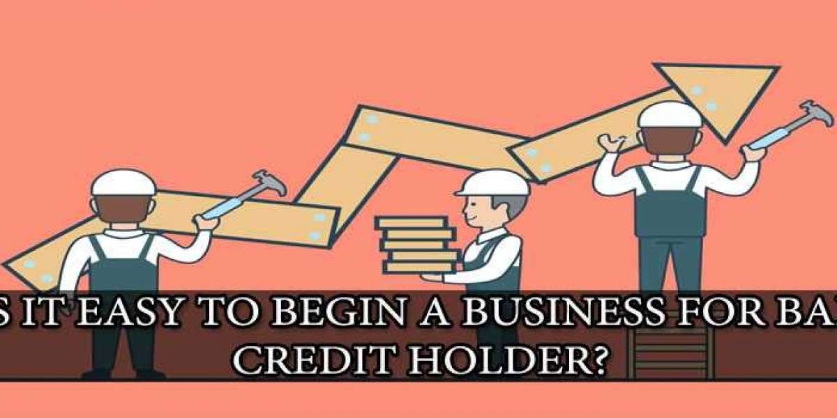 IS IT EASY TO BEGIN A BUSINESS FOR BAD CREDIT HOLDER?