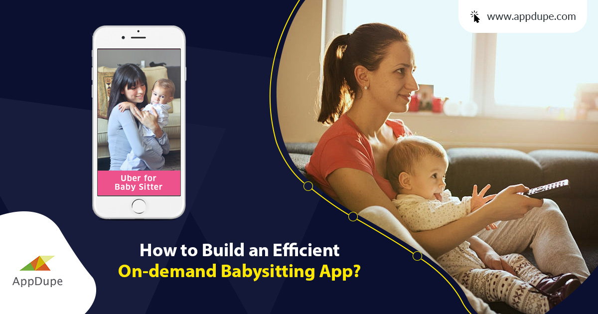 How to build an efficient on-demand babysitting app? - Blog | Appdupe