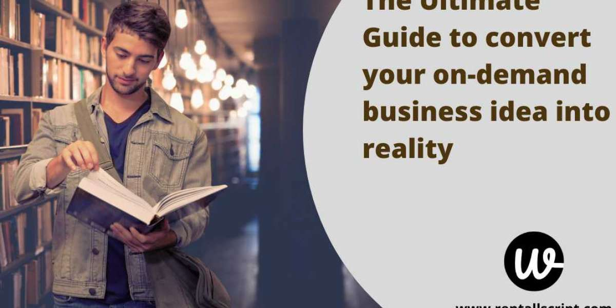 The Ultimate Guide to convert your on-demand business idea into reality