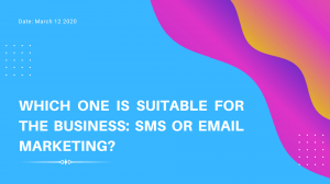 Which one is suitable for the business: SMS or email marketing?