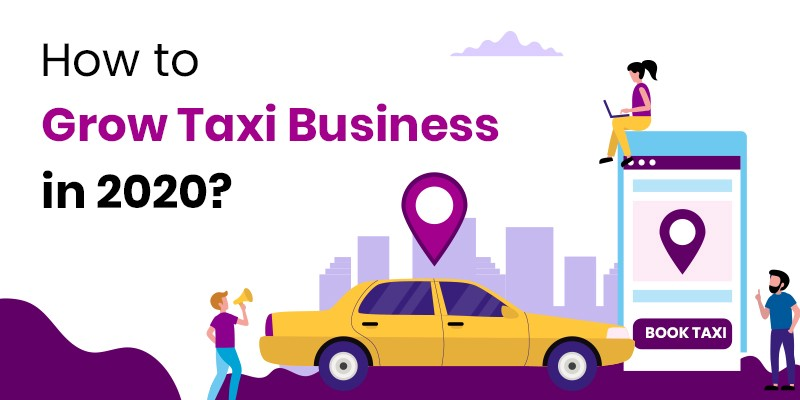 4 Powerful Ways to Grow Your Taxi Booking Business in 2020