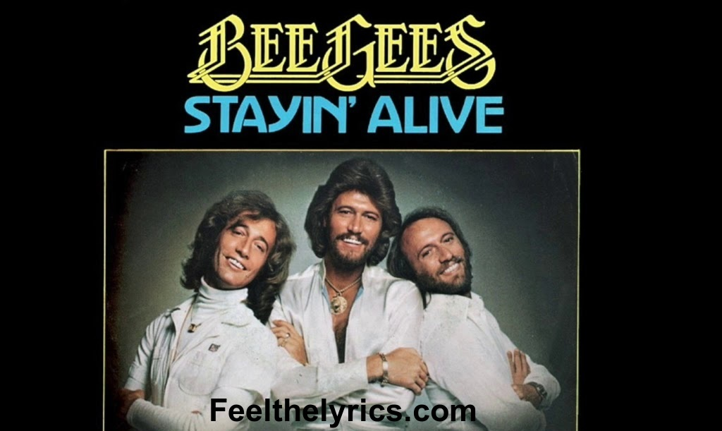 Stayin alive song lyrics | Bee Gees | Feelthelyrics.com
