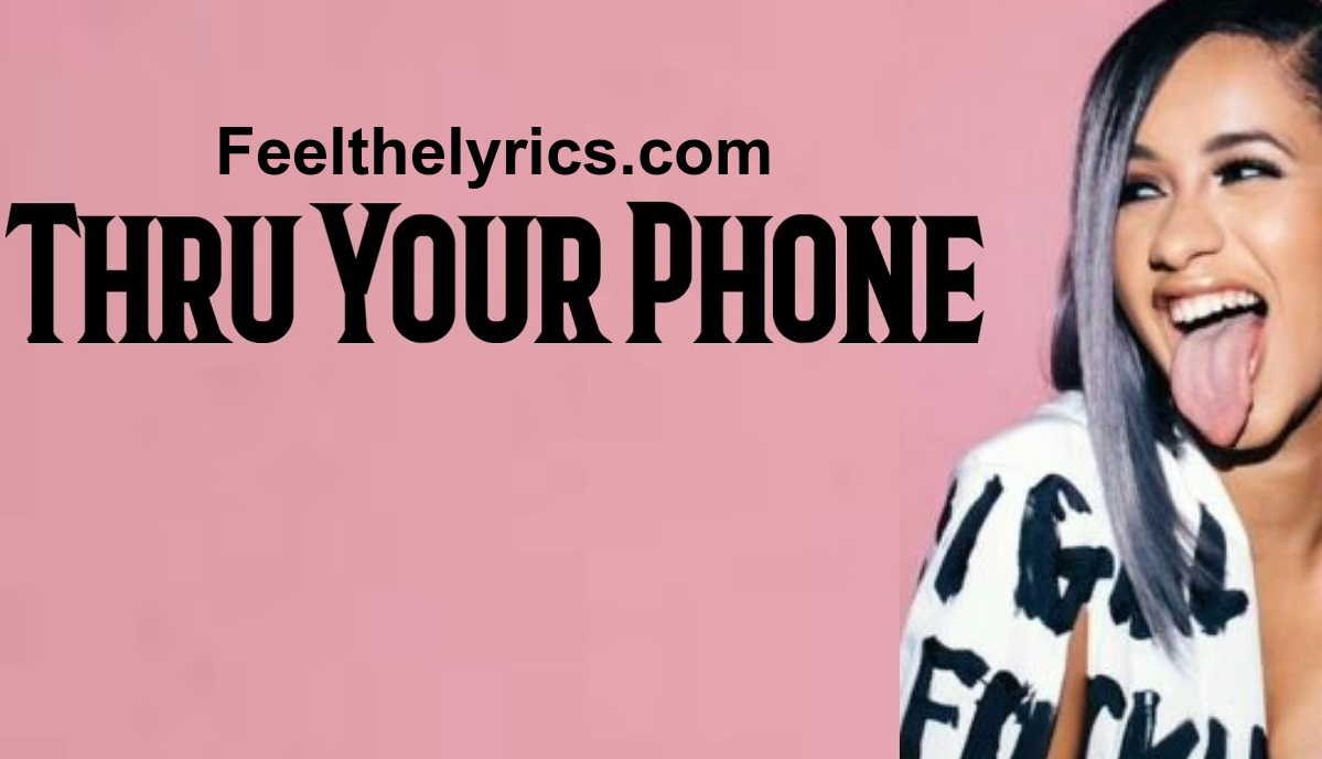Thru your phone lyrics | Cardi B | Feelthelyrics.com