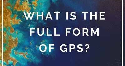 What Is The Full Form of GPS? - Administrative Info-Full Knowledge