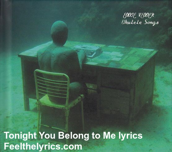 Tonight You Belong to Me lyrics | Eddie Vedder | Feelthelyrics.com