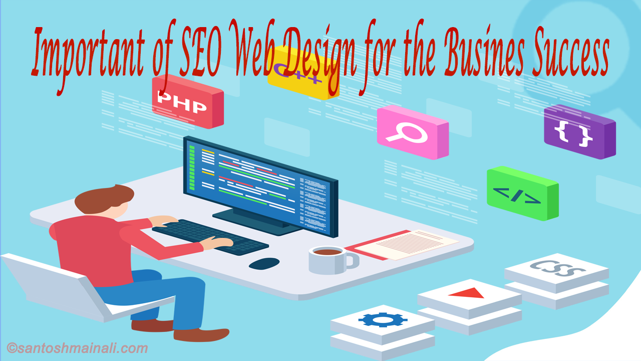 Important of SEO Web Design for the Business Success – Santosh Mainali | Information is Our Goals
