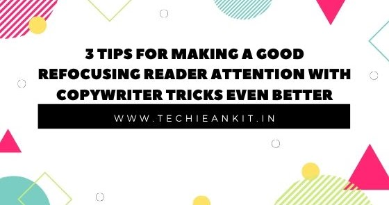 3 Tips for Making a Good Refocusing Reader Attention With Copywriter Tricks Even Better