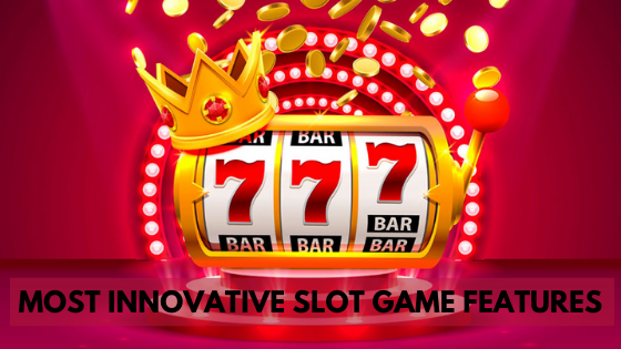 Most Innovative Slot Game Features That Make You A Casino Enthusiast - bigspins's blog